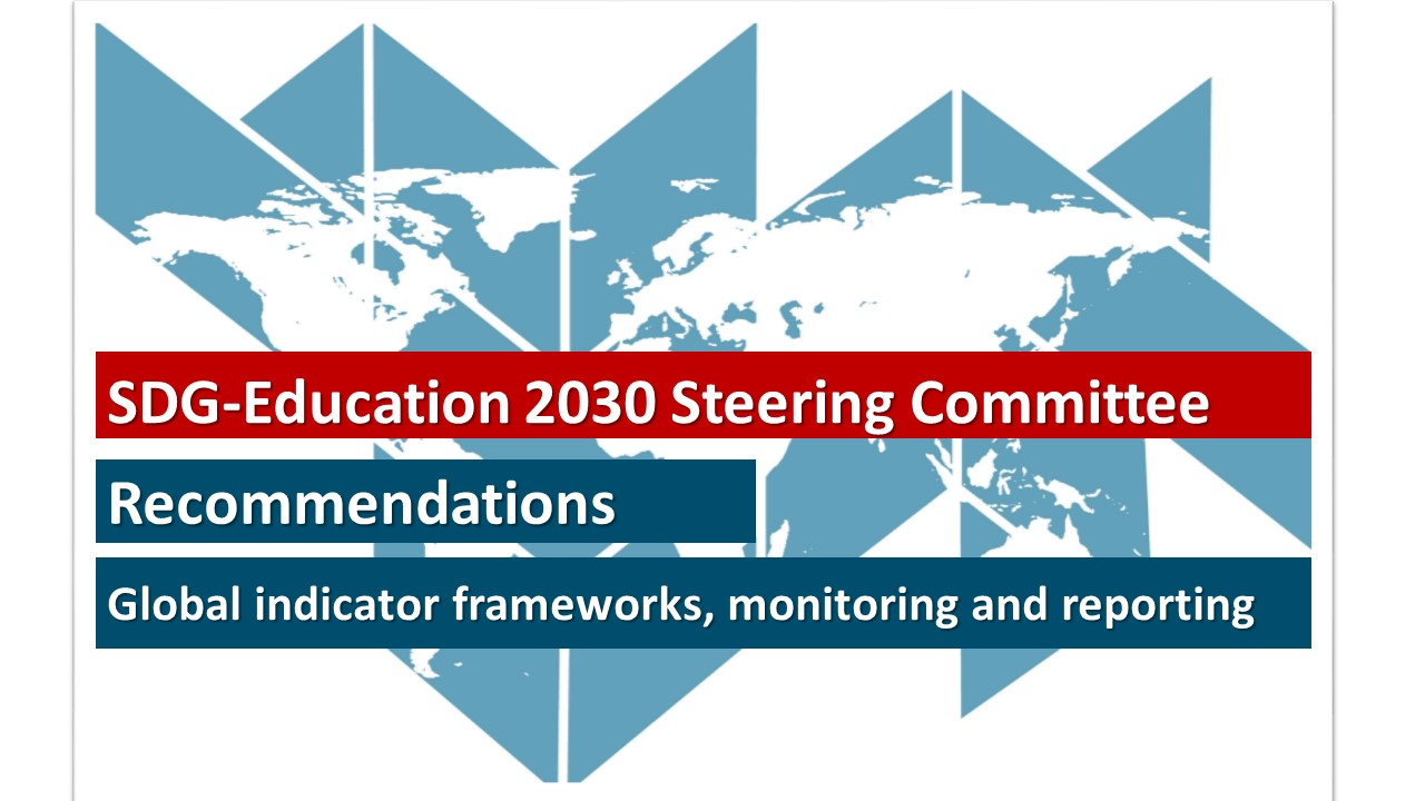 Global indicator frameworks, monitoring and reporting: Recommendations from the SDG-Education 2030 Steering Committee (March 2018)