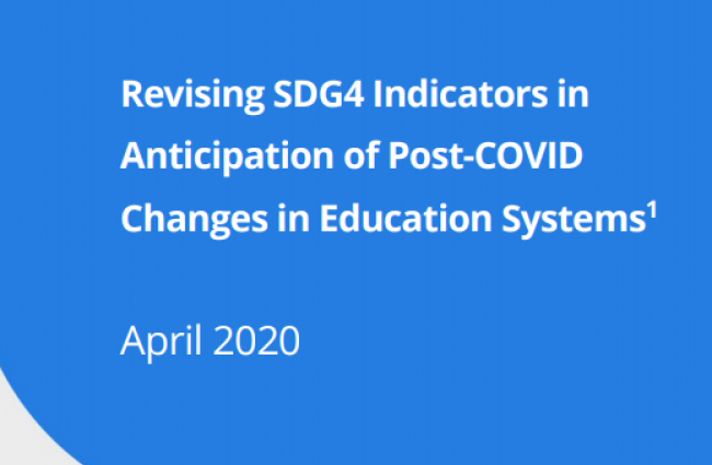 Revising SDG4 Indicators in Anticipation of Post-COVID Changes in Education Systems (UIS, April 2020)